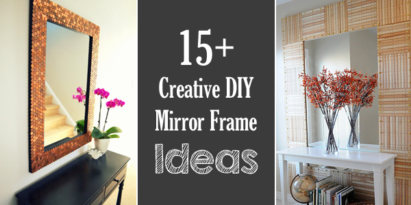 1000 Ideas About Mirror Border On Pinterest: 15+ Creative DIY Mirror Frame Ideas