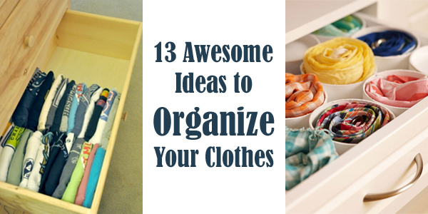 Organize Your Clothes 10 Creative And Effective Ways To Store And Hang Your Clothes: GET ORGANIZED! 13 Awesome Ideas To Organize Your Clothes