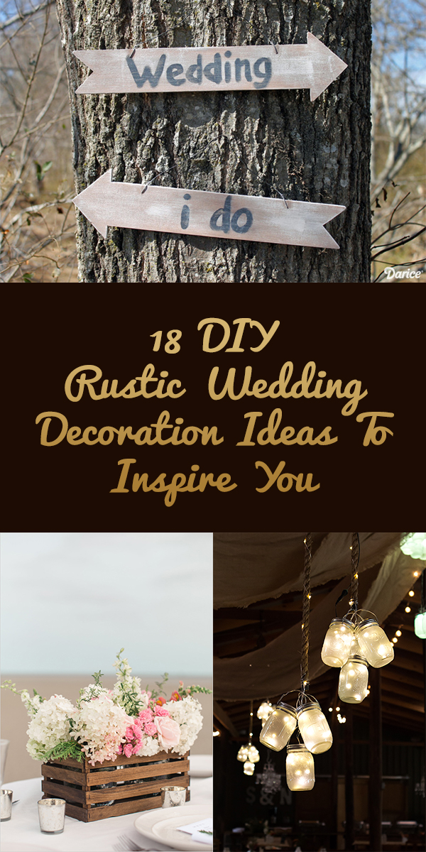 18 DIY Rustic Wedding Decoration Ideas To Inspire You