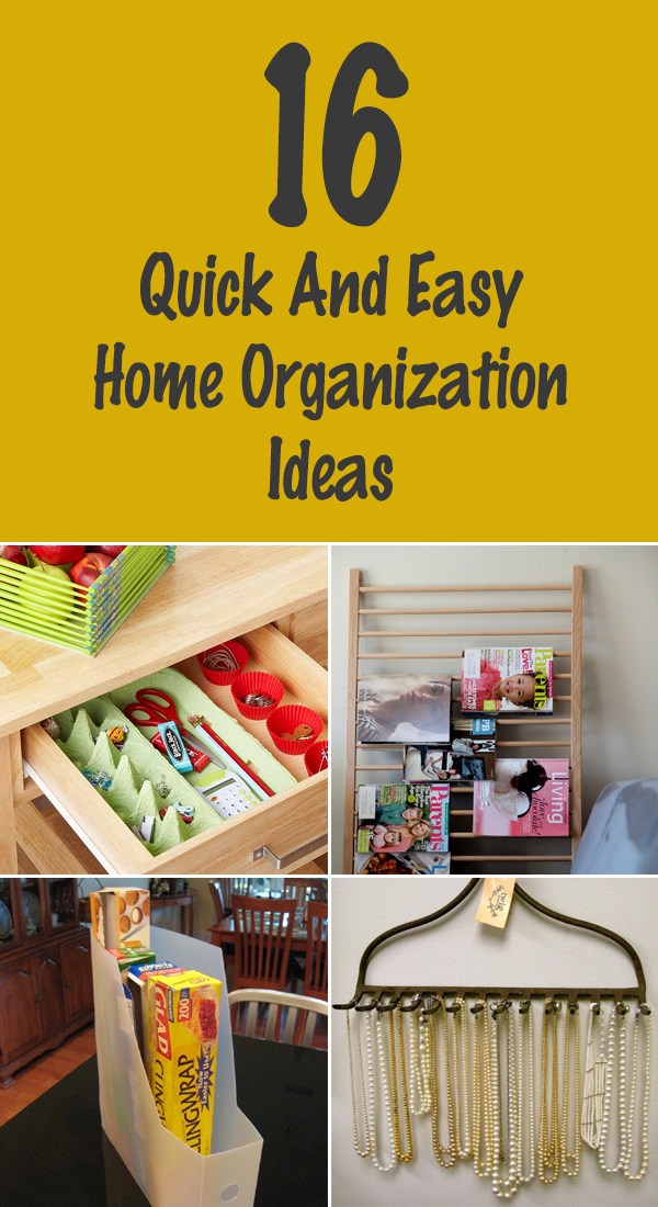 16 Quick And Easy Home Organization Ideas