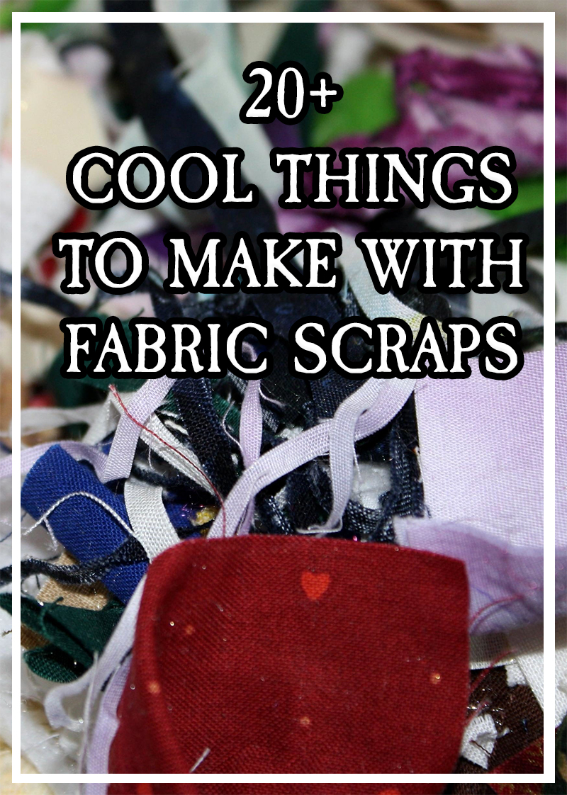 20+ Cool Things to Make with Fabric Scraps