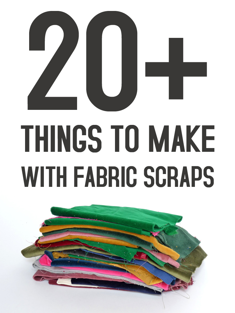 20+ Things to Make with Fabric Scraps